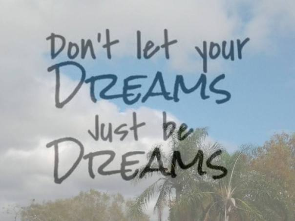 Have Dreams & Then Pursue Them!